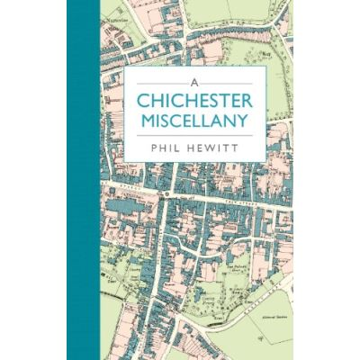A Chichester Miscellany Phil Hewitt