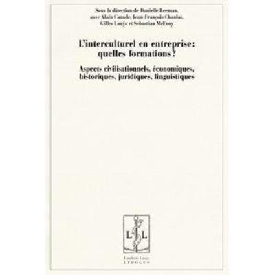L'Interculturel En Entreprise: Quelles Formations? Aspects Civilisationnels, Économiques, Historiques, Juridiques, Linguistiques