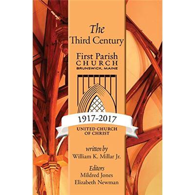 The Third Century 1917-2017: First Parish Church, Brunswick, Maine, United Church Of Christ