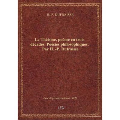 Le Théisme, poème en trois décades. Poésies philosophiques. Par H.-P. Dufraisse