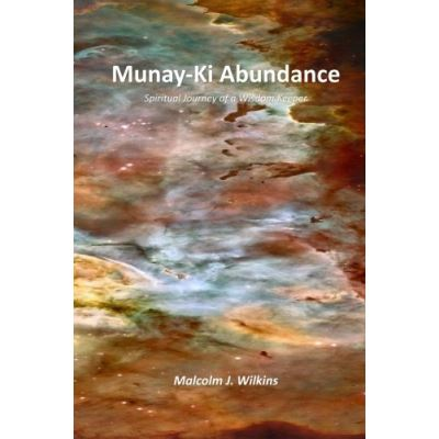 Munay-Ki Abundance: Spiritual Journey of a Wisdom Keeper - [Version Originale]
