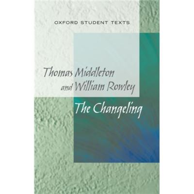 New Oxford Student Texts: Thomas Middleton & William Rowley: The Changeling (Paperback)