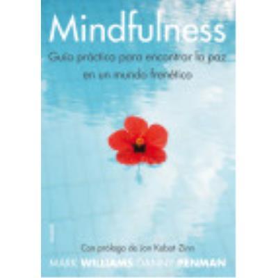 Mindfulness: Guía Práctica Para Encontrar La Paz En Un Mundo Frenético - Penman, Danny, Williams, Mark , Kabat-Zinn, Jon, (prol.)