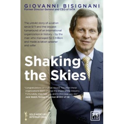 Shaking the Skies: The Untold Story of Aviation Since 9/11 and the Biggest Turnaround of an International Organization in Histor