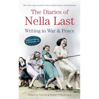 The Diaries of Nella Last: Writing in War and Peace Patricia Malcolmson