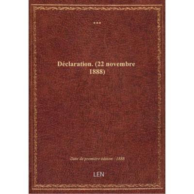 Déclaration. (22 novembre 1888)