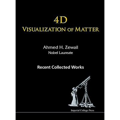 4D Visualization of Matter: Recent Collected Works of Ahmed H Zewail, Nobel Laureate - [Livre en VO]