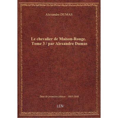 Le chevalier de Maison-Rouge. Tome 3 / par Alexandre Dumas