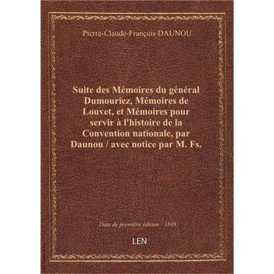 Suite des Mémoires du général Dumouriez, Mémoires de Louvet, et Mémoires pour servir à l'histoire de