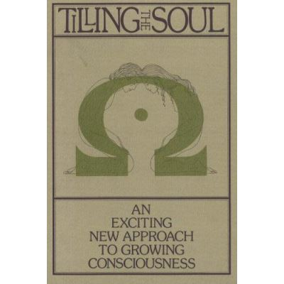 Tilling the Soul: Exciting Approach to Growing Consciousness (PBK): An Exciting New Approach to Growing Consciousness