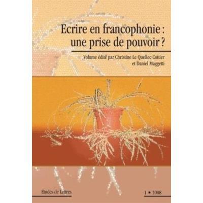 Écrire En Francophonie : Une Prise De Pouvoir ?