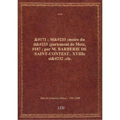 ' Mémoire du département de Metz, '' par M. BARBERIE DE SAINT-CONTEST.. XVIIIe siècle.