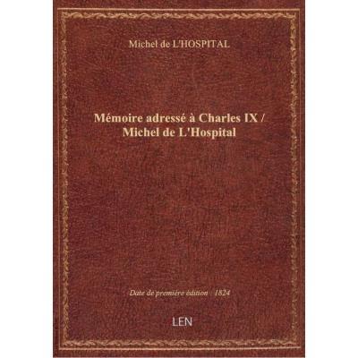 Mémoire adressé à Charles IX / Michel de L'Hospital