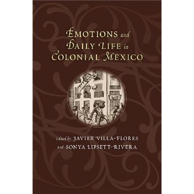 Emotions And Daily Life In Colonial Mexi
