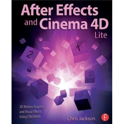 After Effects And Cinema 4D Lite: 3D Motion Graphics And Visual Effects Using Cineware (Paperback)
