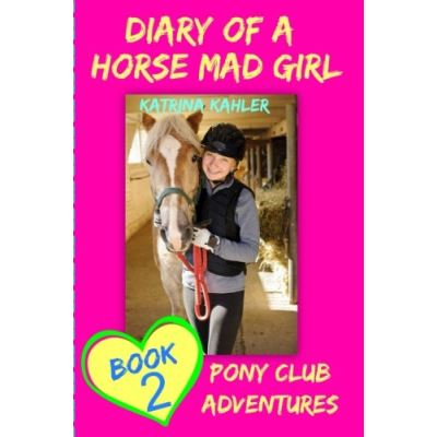 Diary Of A Horse Mad Girl: Book 2 - Pony Club Adventures - A Horse Book For Girl: Volume 2 - [Livre en VO]