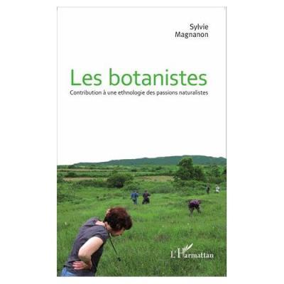 Les Botanistes - Contribution À Une Ethnologie Des Passions Naturalistes Sylvie Magnanon