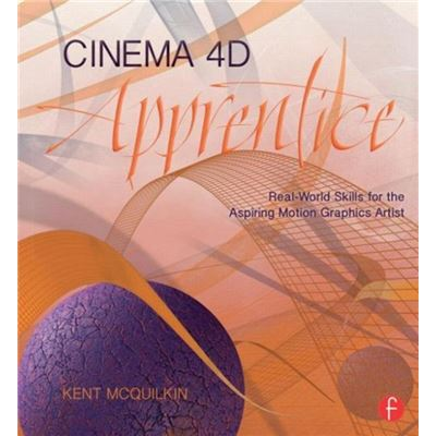 Cinema 4D Apprentice: Real-World Skills For The Aspiring Motion Graphics Artist (Apprentice Series) (Paperback)