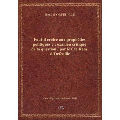 Faut-il croire aux prophéties politiques ? : examen critique de la question / par le Cte René d'Orfe