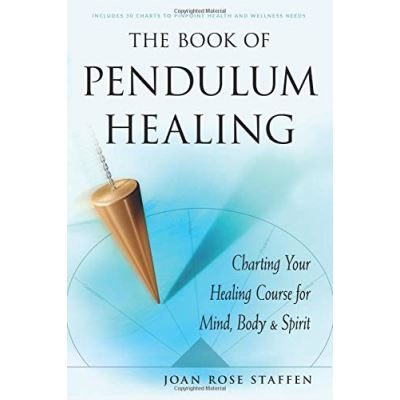 The Book of Pendulum Healing: Charting Your Healing Course for Mind, Body & Spirit - [Version Originale]
