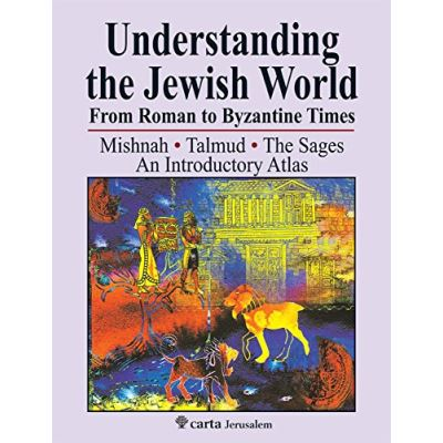 Understanding the Jewish World, From Roman to Byzantine Times: Mishnah, Talmud, The Sages: An Introductory Atlas - [Livre en VO]