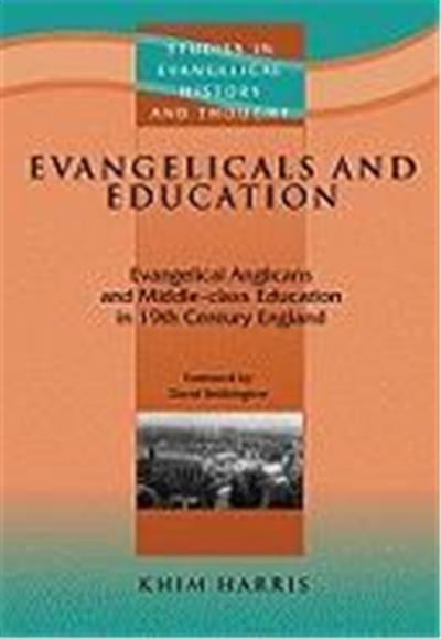 Evangelicals and Education: Evangelical Anglicans and Middleclass Education in Nineteenthcentury England