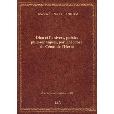 Dieu et l'univers, poésies philosophiques, par Théodore de Cénat de l'Herm