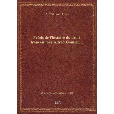 Précis de l'histoire du droit français, par Alfred Gautier, …