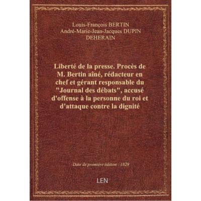 Liberté de la presse . Procès de M. Bertin aîné, rédacteur en chef et gérant responsable du \