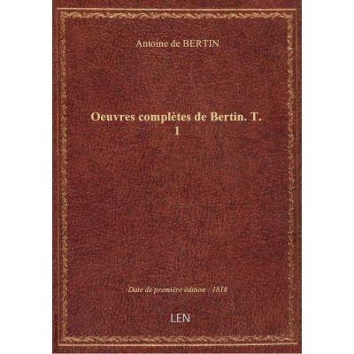 Oeuvres complètes de Bertin. T. 1