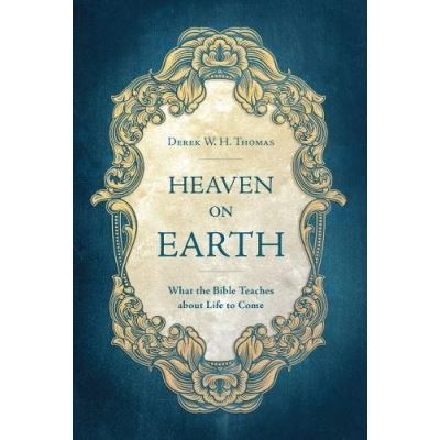 Heaven on Earth: What the Bible Teaches about Life to Come - [Livre en VO]