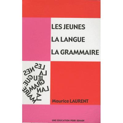 Les jeunes, la langue, la grammaire. Tome 1, Catégories de mots, constituants de la phrase