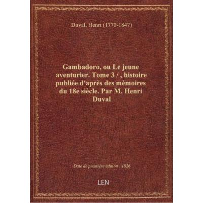 Gambadoro, ou Le jeune aventurier. Tome 3 / , histoire publiée d'après des mémoires du 18e siècle. P