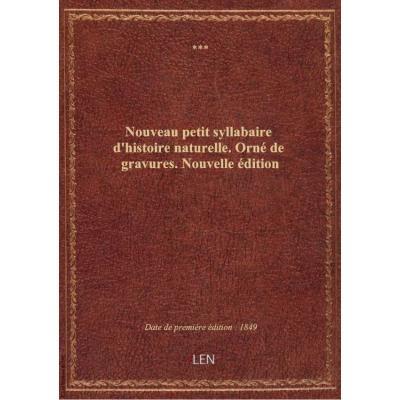 Nouveau petit syllabaire d'histoire naturelle . Orné de gravures. Nouvelle édition
