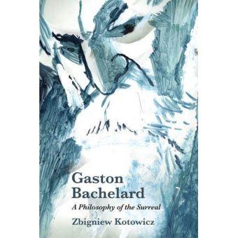 Gaston bachelard: a philosophy of t