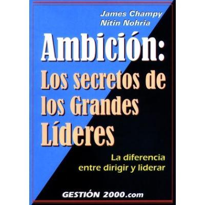 Ambición: Los Secretos De Los Grandes Líderes - [Livre en VO]