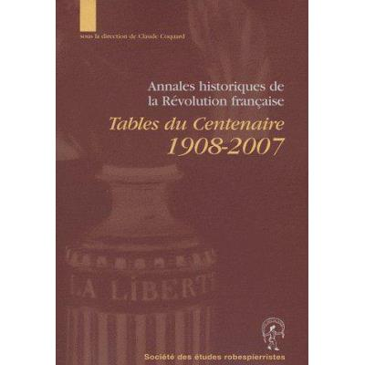 Annales Historiques De La Révolution Française , Table Du Centenaire 1908-2007