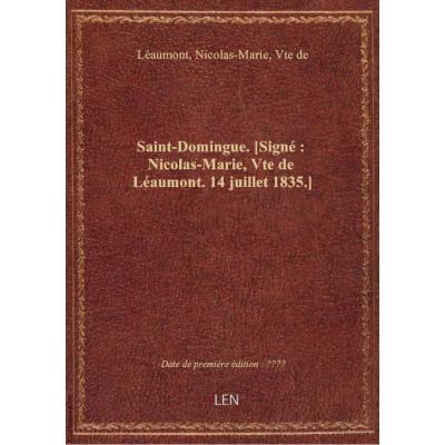 Saint-Domingue. [Signé : Nicolas-Marie, Vte de Léaumont. 14 juillet 1835.]