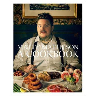 Matty Matheson: A Cookbook - [Livre en VO]