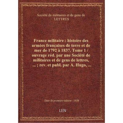 France militaire : histoire des armées françaises de terre et de mer de 1792 à 1837. Tome 1 / ouvrag