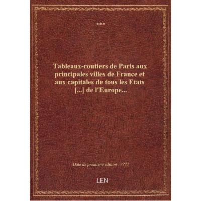 Tableaux-routiers de Paris aux principales villes de France et aux capitales de tous les Etats [...]