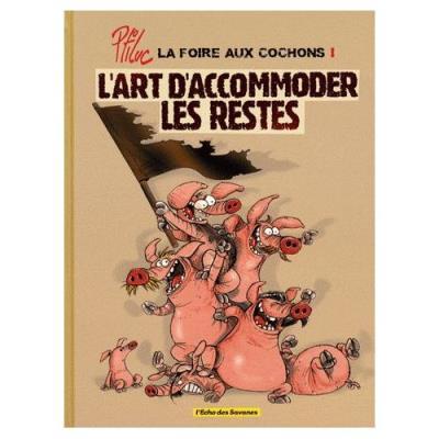 La Foire Aux Cochons Tome 1 - L'art D'accommoder Les Restes Ptiluc