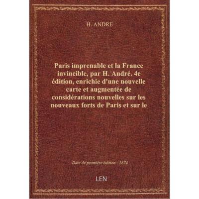 Paris imprenable et la France invincible, par H. André. 4e édition, enrichie d'une nouvelle carte et