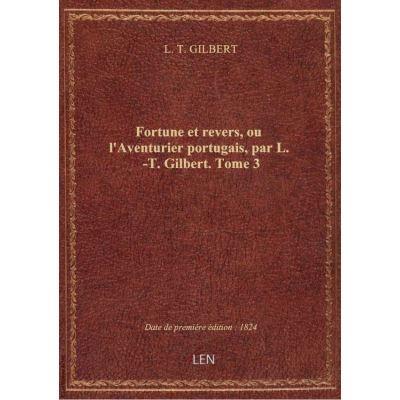 Fortune et revers, ou l'Aventurier portugais, par L. -T. Gilbert. Tome 3