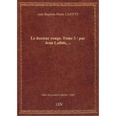 Le docteur rouge. Tome 3 / par Jean Lafitte,...