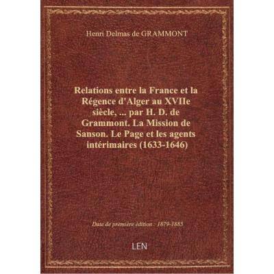 Relations entre la France et la Régence d'Alger au XVIIe siècle,... par H. D. de Grammont. La Missio