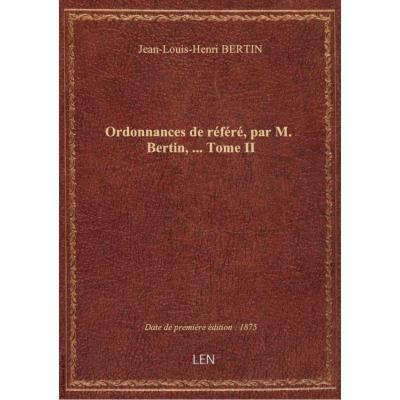 Ordonnances de référé, par M. Bertin,... Tome II