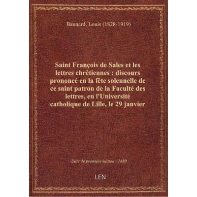 Saint François de Sales et les lettres chrétiennes : discours prononcé en la fête solennelle de ce s