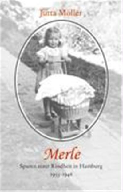 Merle - Spuren einer Kindheit in Hamburg (1933-1946)