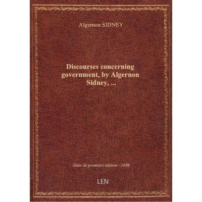 Discourses concerning government , by Algernon Sidney,...